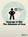 "A High Energy Pellet about to hit a Test Subject on an Aperture Science propaganda poster, titled ""Courage is Not the Absence of Fear"""